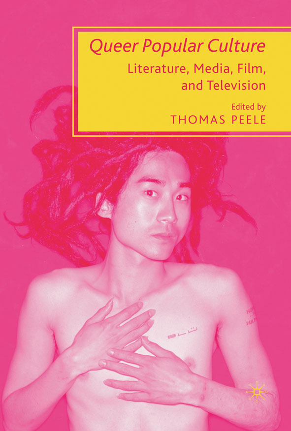 Queer Popular Culture Literature,  Media,  Film,  and Television