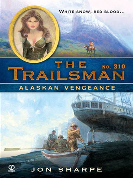The Trailsman #310: Alaskan Vengeance By: Jon Sharpe