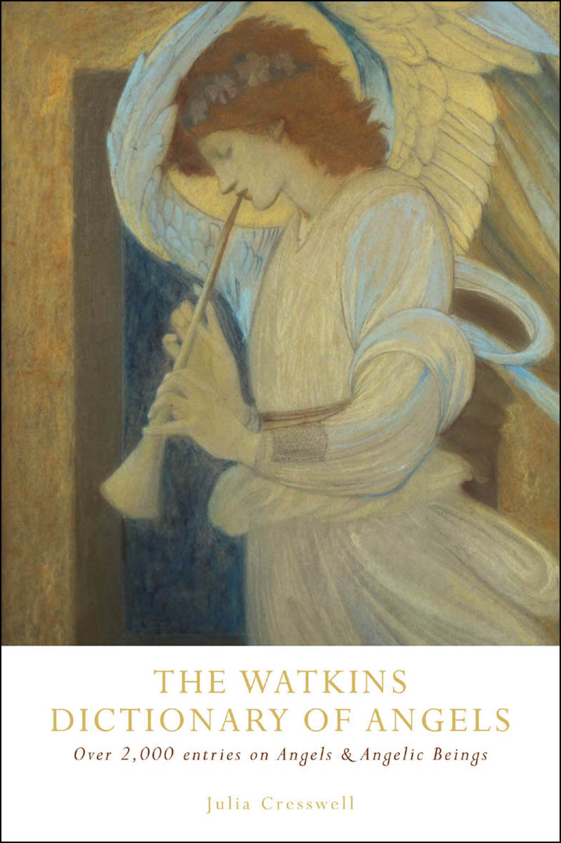 The Watkins Dictionary of Angels: Over 2, 000 Entries on Angels and Angelic Beings