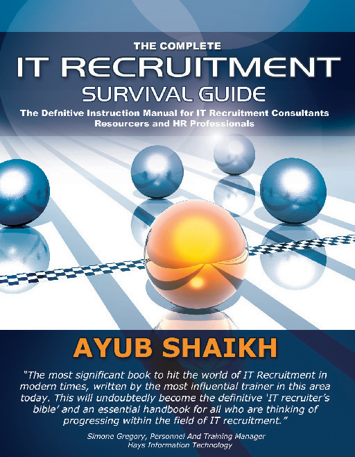 The Complete IT Recruitment Survival Guide The Definitive Handbook for IT Recruitment Consultants,  Resourcers and HR Professionals