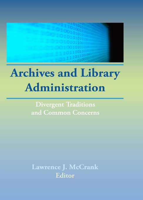 Archives and Library Administration Divergent Traditions and Common Concerns