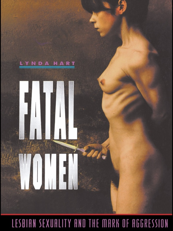 Fatal Women Lesbian Sexuality and the Mark of Aggression
