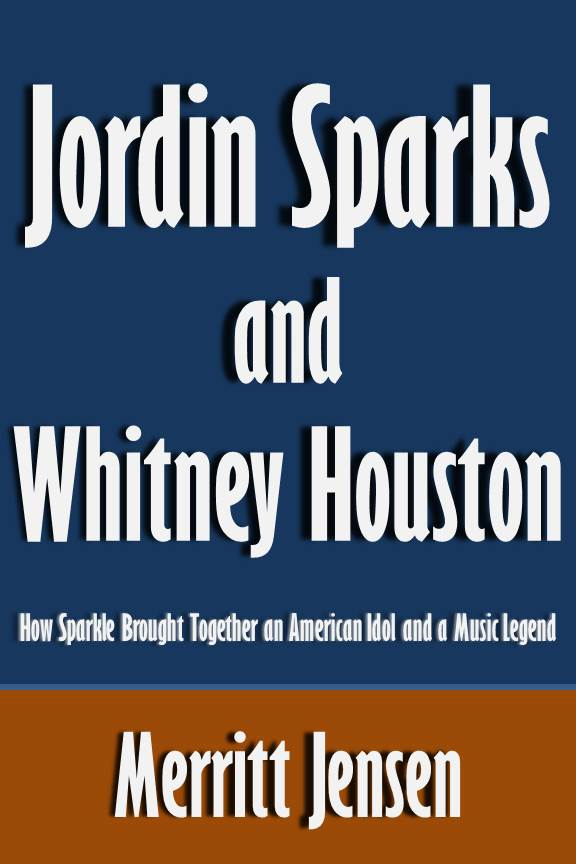 Jordin Sparks and Whitney Houston: How Sparkle Brought Together an American Idol and a Music Legend [Article] By: Merritt Jensen