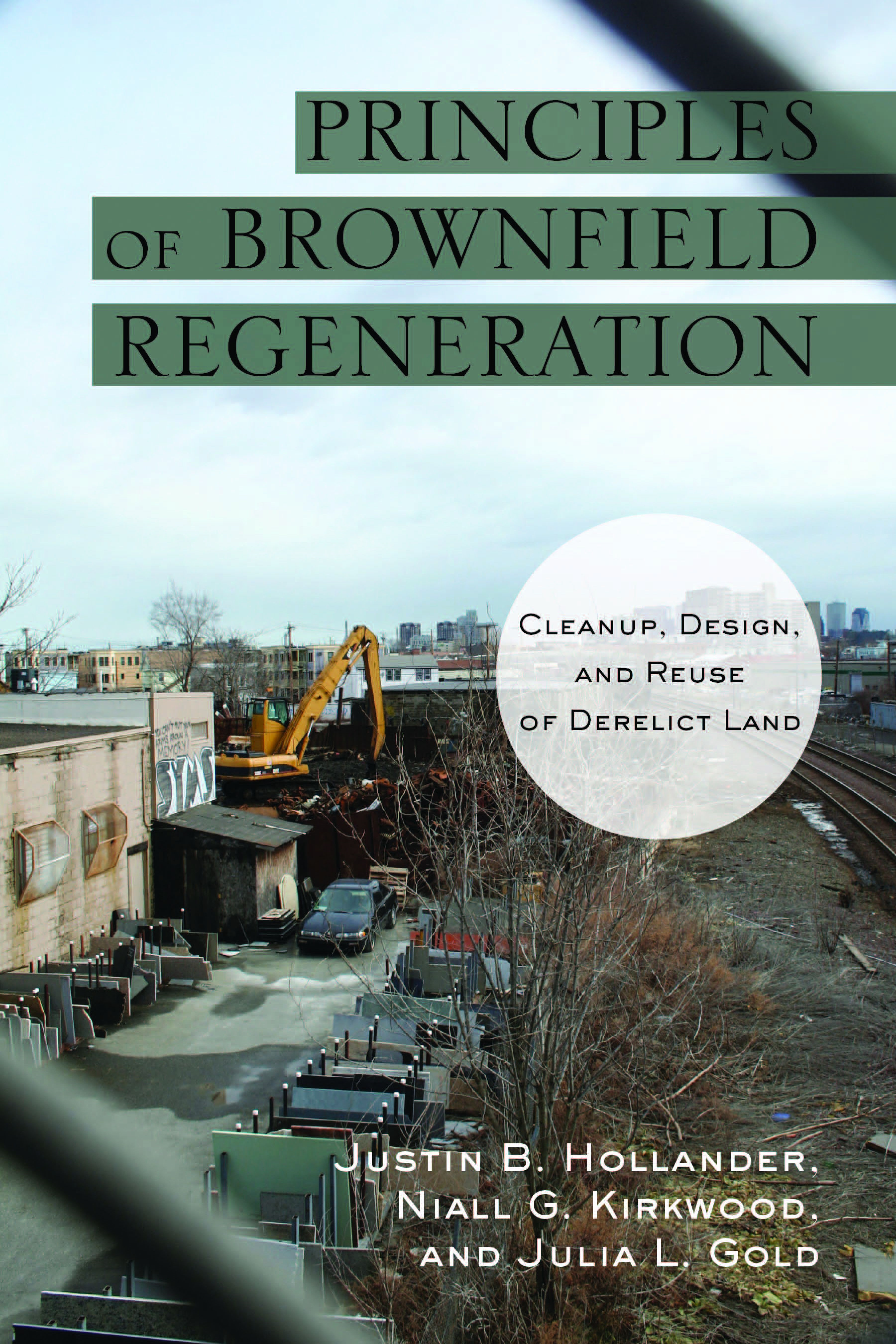 Principles of Brownfield Regeneration By: Julia Gold,Justin Hollander,Niall Kirkwood