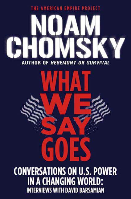 What We Say Goes By: David Barsamian,Noam Chomsky