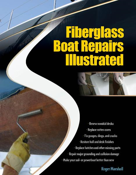 Fiberglass Boat Repairs Illustrated By: Roger Marshall
