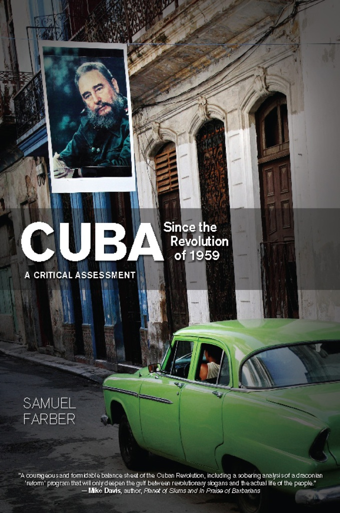 Cuba Since the Revolution of 1959 By: Samuel  Farber
