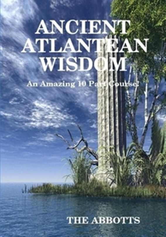 Ancient Atlantean Wisdom: An Amazing 10 Part Course