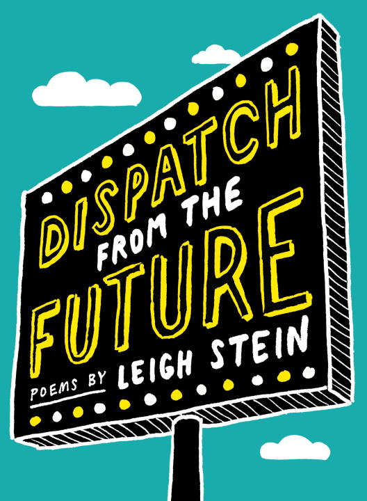 Dispatch from the Future By: Leigh Stein