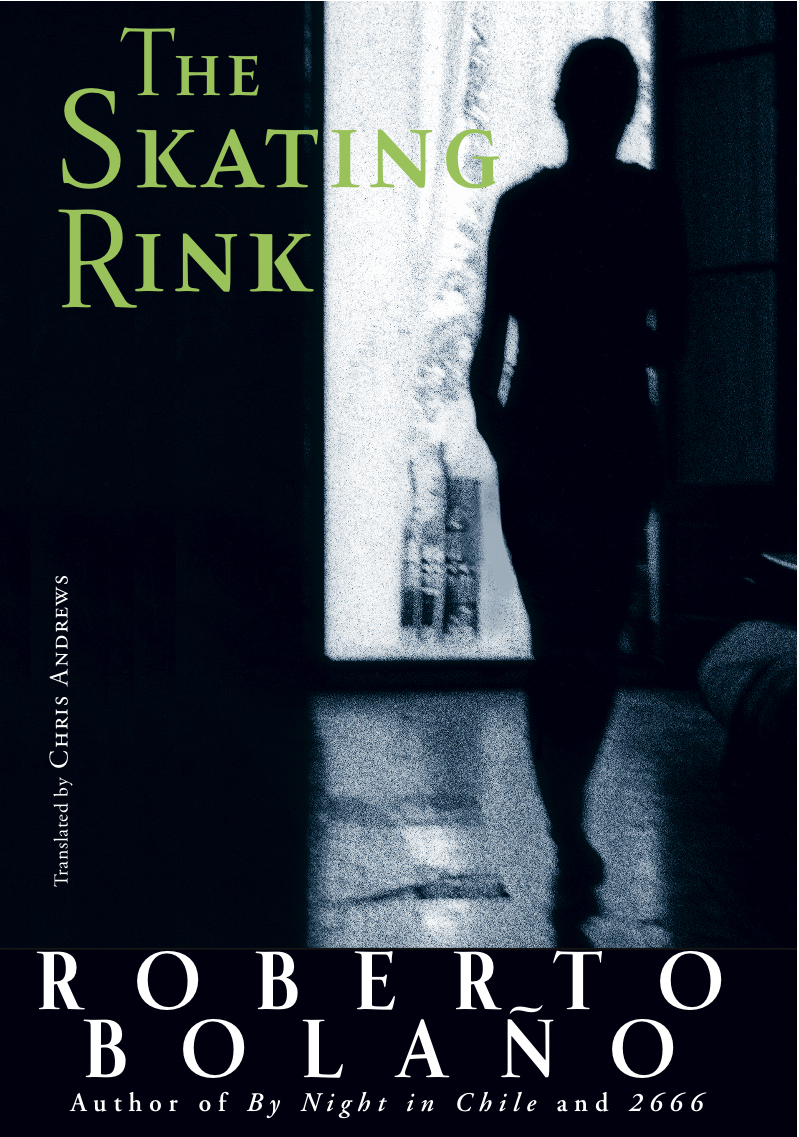 The Skating Rink By: Roberto Bolaño