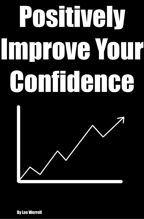Lee Werrell - Positively Improve Your Confidence