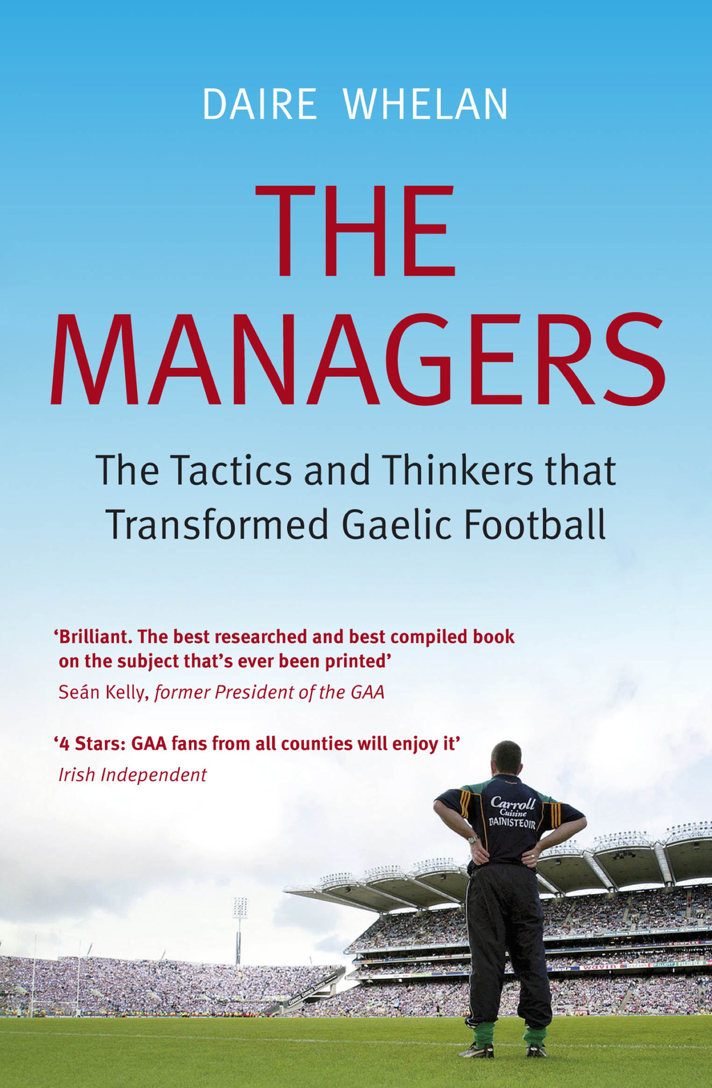 The Managers The Tactics and Thinkers that Transformed Gaelic Football