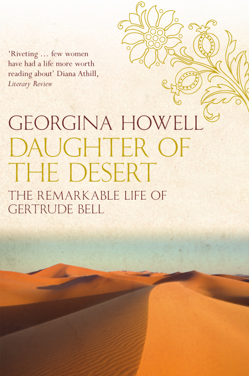 Daughter of the Desert The Extraordinary Life of Gertrude Bell