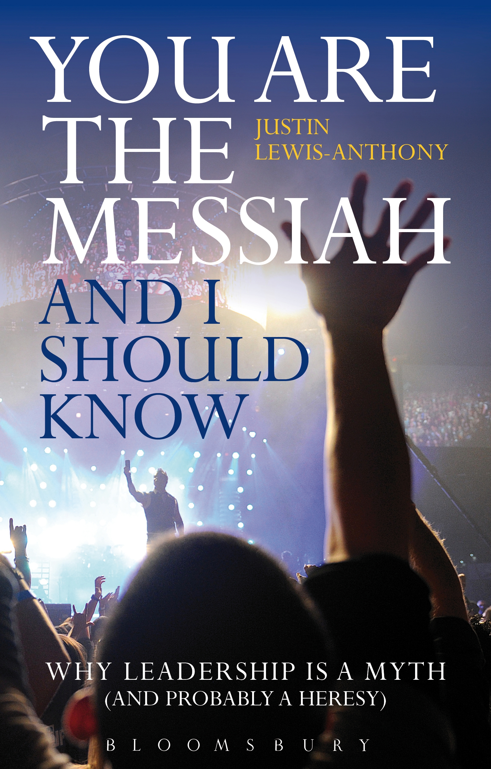 You are the Messiah and I should know Why Leadership is a Myth (and probably a Heresy)