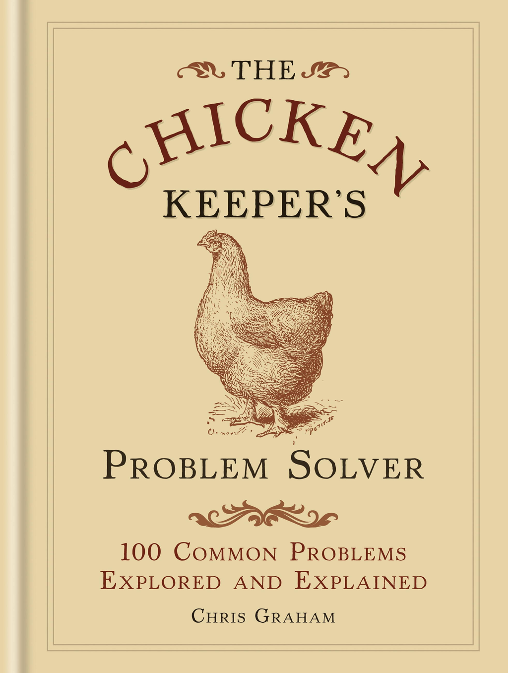 The Chicken Keeper's Problem Solver 100 Common Problems Explored and Explained