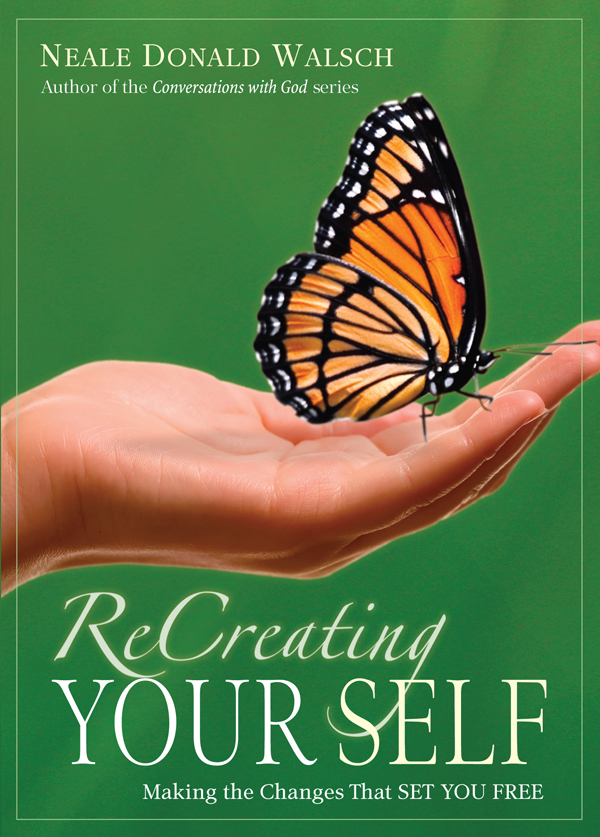 ReCreating Your Self Making the Changes That Set You Free