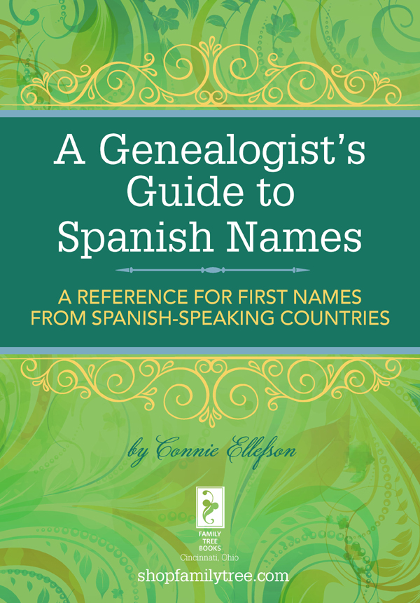 A Genealogist's Guide to Spanish Names A Reference for First Names from Spanish-Speaking Countries