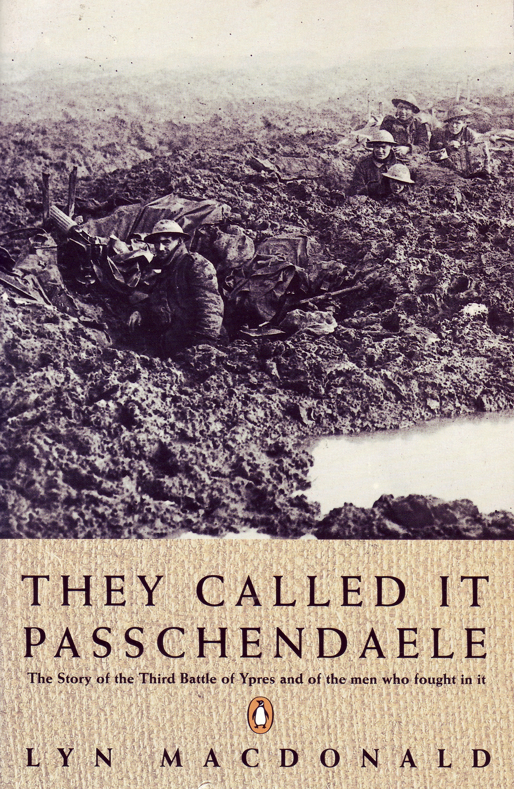 They Called it Passchendaele The Story of the Battle of Ypres and of the Men Who Fought in it