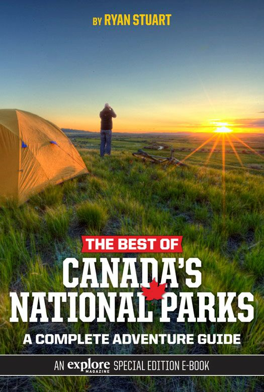 The Best of Canada's National Parks: A Complete Adventure Guide By: Ryan Stuart