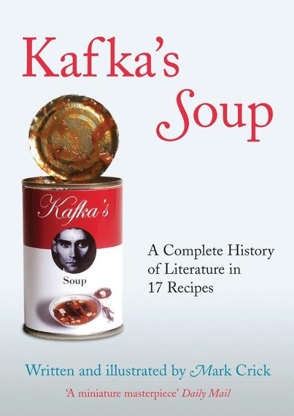 Kafka's Soup A Complete History Of World Literature In 17 Recipes