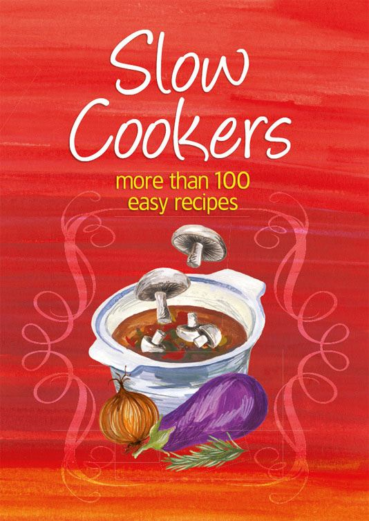 Slow Cookers By: Murdoch Books Test Kitchen