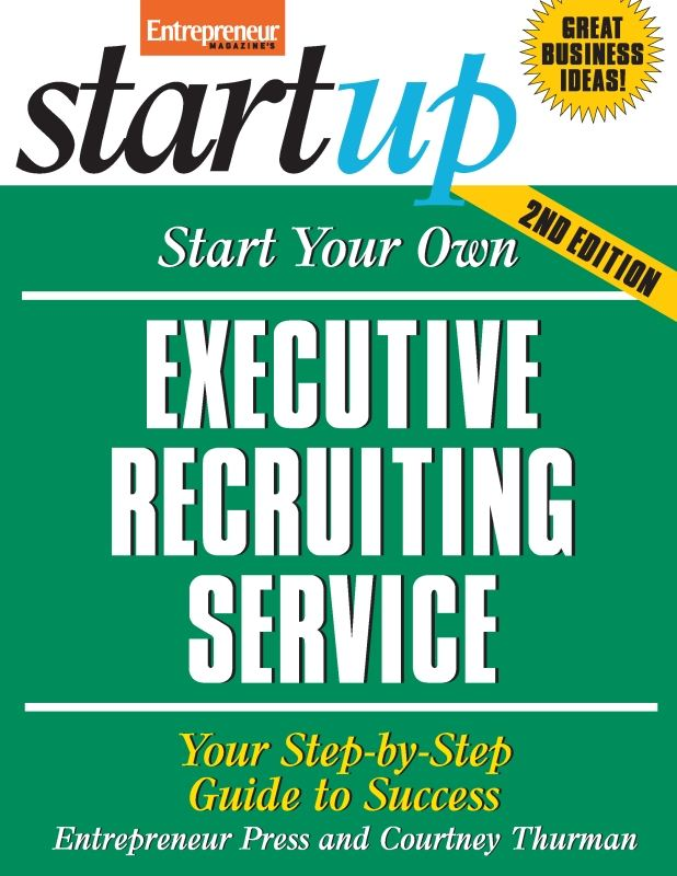Start Your Own Executive Recruiting Service By: Entrepreneur Press