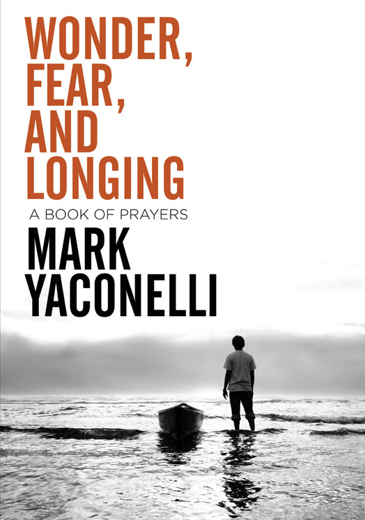 Wonder, Fear, and Longing By: Mark   Yaconelli