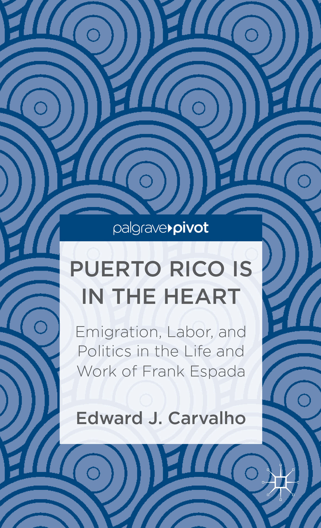 Puerto Rico Is in the Heart Emigration,  Labor,  and Politics in the Life and Work of Frank Espada