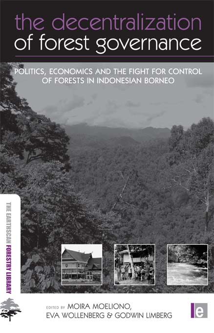 The Decentralization of Forest Governance Politics,  Economics and the Fight for Control of Forests in Indonesian Borneo