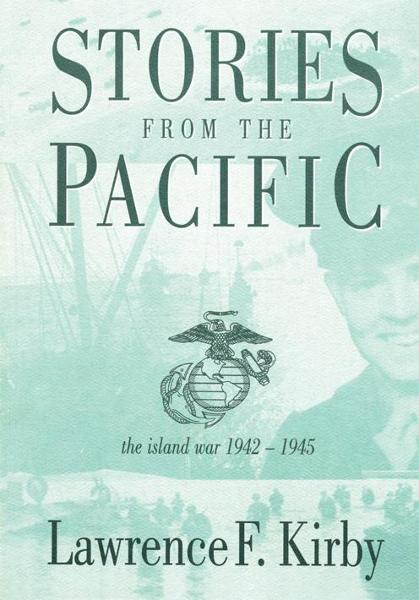 STORIES FROM THE PACIFIC By: LAWRENCE F. KIRBY