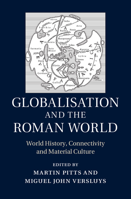 Globalisation and the Roman World World History,  Connectivity and Material Culture