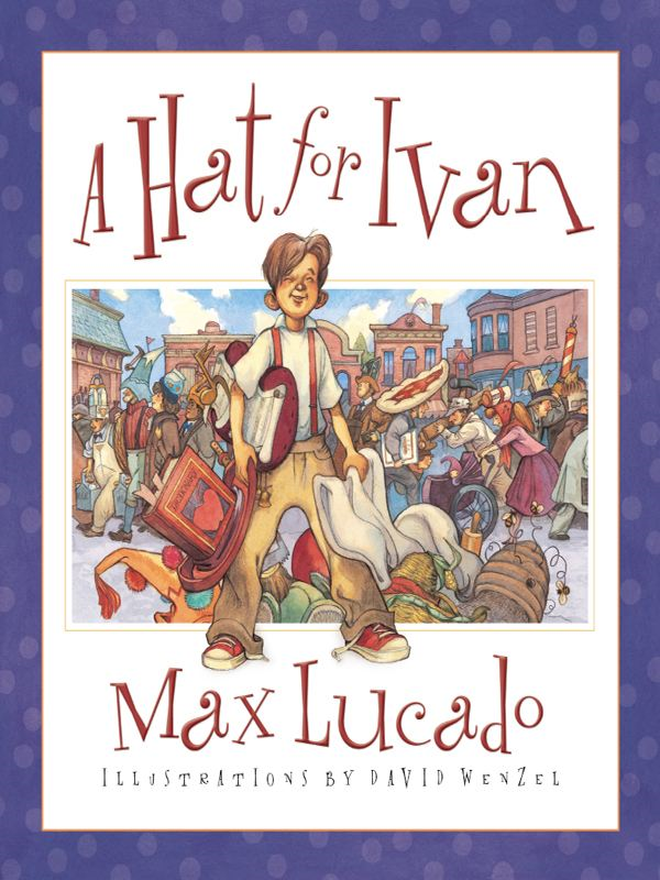 A Hat for Ivan By: Max Lucado,David Wenzel