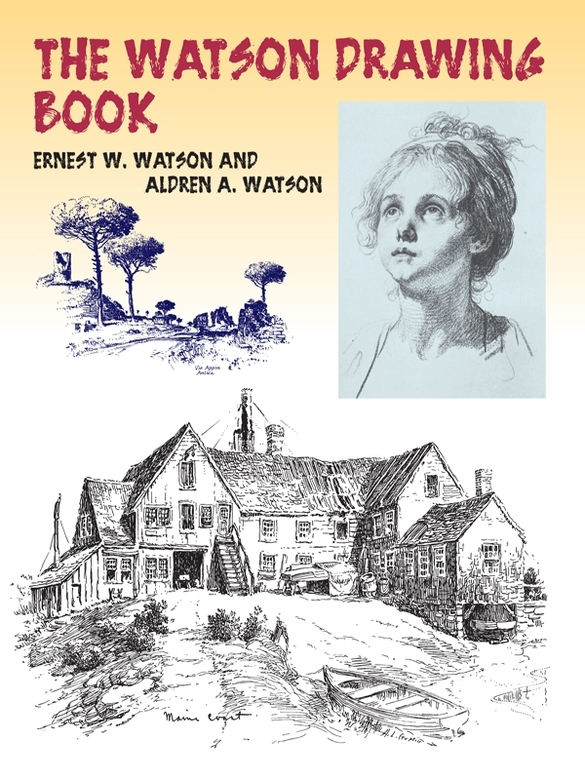 The Watson Drawing Book By: Ernest W. Watson,W. B. Squire