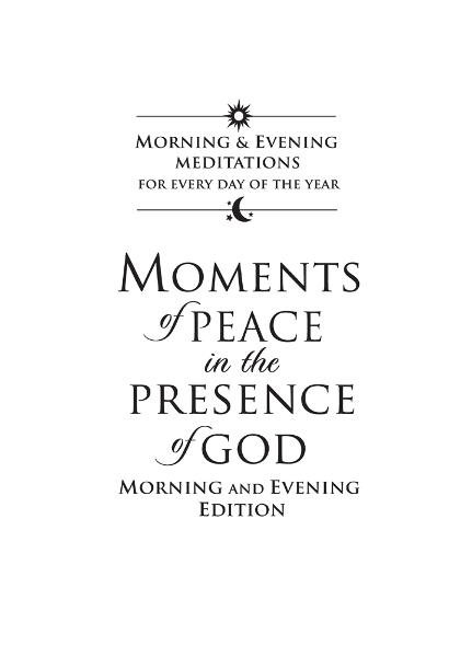 Moments of Peace in the Presence of God: Morning and Evening Edition By: Baker Publishing Group