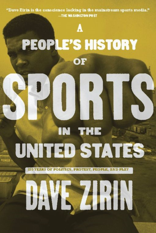 A People's History of Sports in the United States: 250 Years of Politics, Protest, People, and Play By: David Zirin