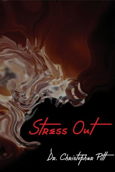 Stress Out By: Christopher Pitt