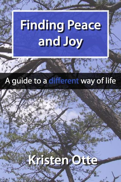Finding Peace and Joy: A guide to a different way of life