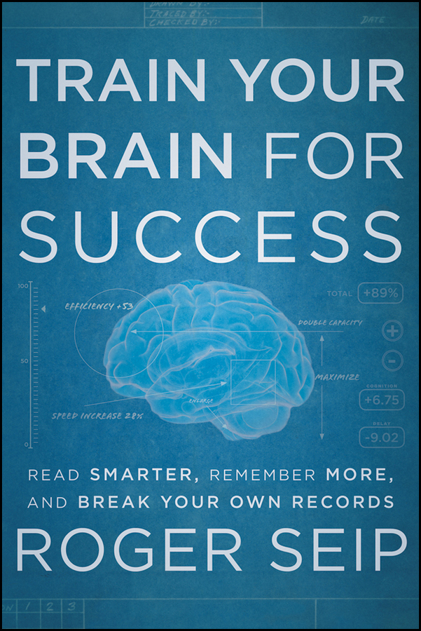 Train Your Brain For Success By: Roger Seip
