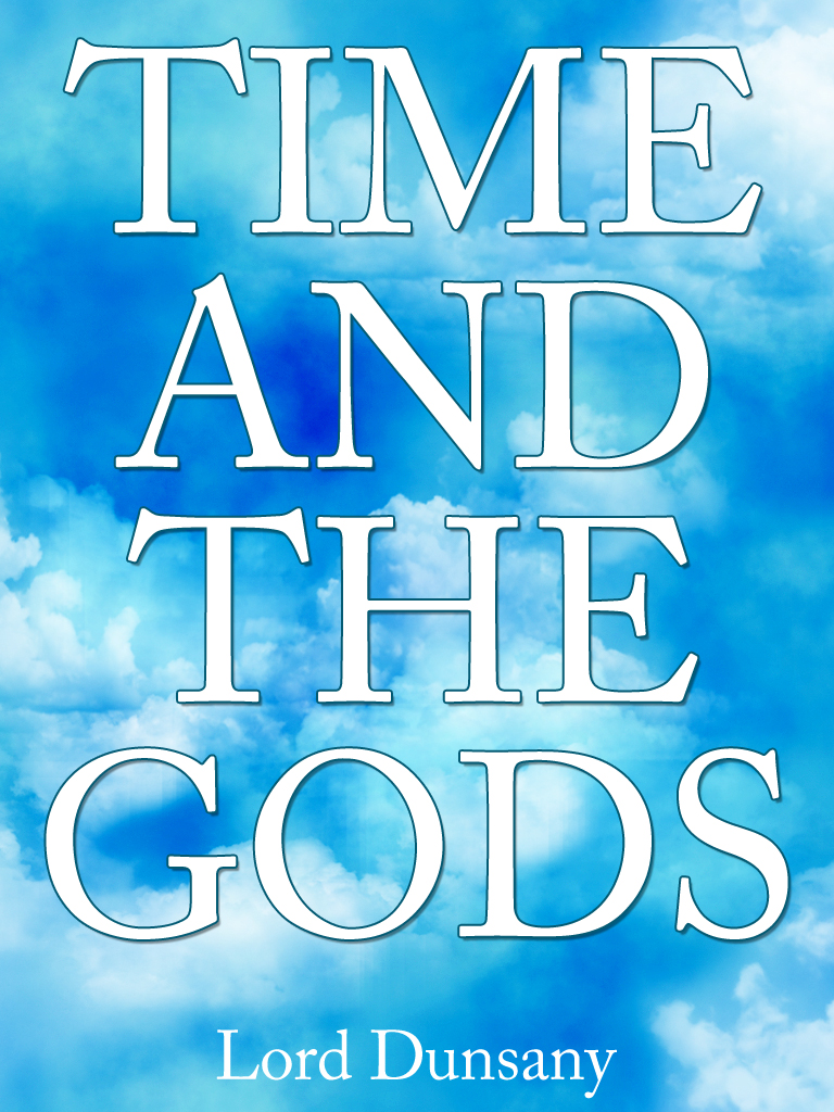 Time And The Gods By: Lord Dunsany