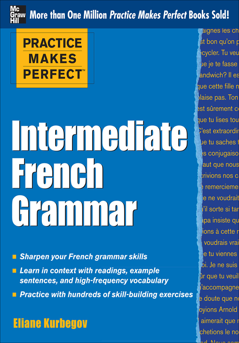 Practice Makes Perfect Intermediate French Grammar By: Eliane Kurbegov