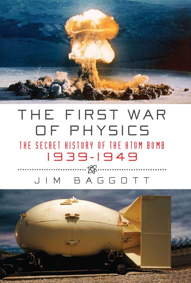 First War of Physics: The Secret History of the Atom Bomb, 1939-1949 By: Jim Baggott