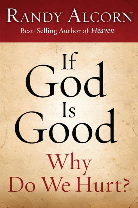 If God Is Good: Why Do We Hurt? By: Randy Alcorn