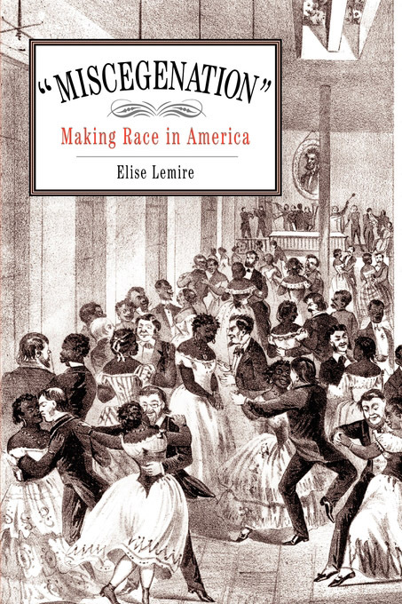 """Miscegenation"": Making Race in America By: Lemire, Elise"