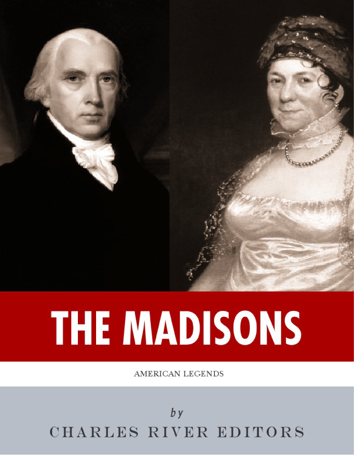 The Madisons: The Lives and Legacies of James and Dolley Madison