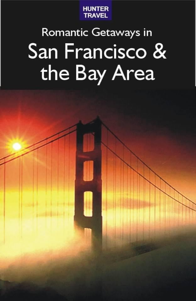 Romantic Getaways in San Francisco & the Bay Area By: Robert White
