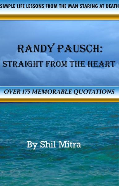 Randy Pausch: Straight From The Heart By: Shil Mitra