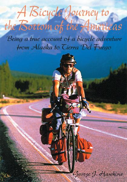 A Bicycle Journey to the Bottom of the Americas By: George Hawkins