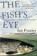 download The Fish's Eye: Essays About Angling and the Outdoors book