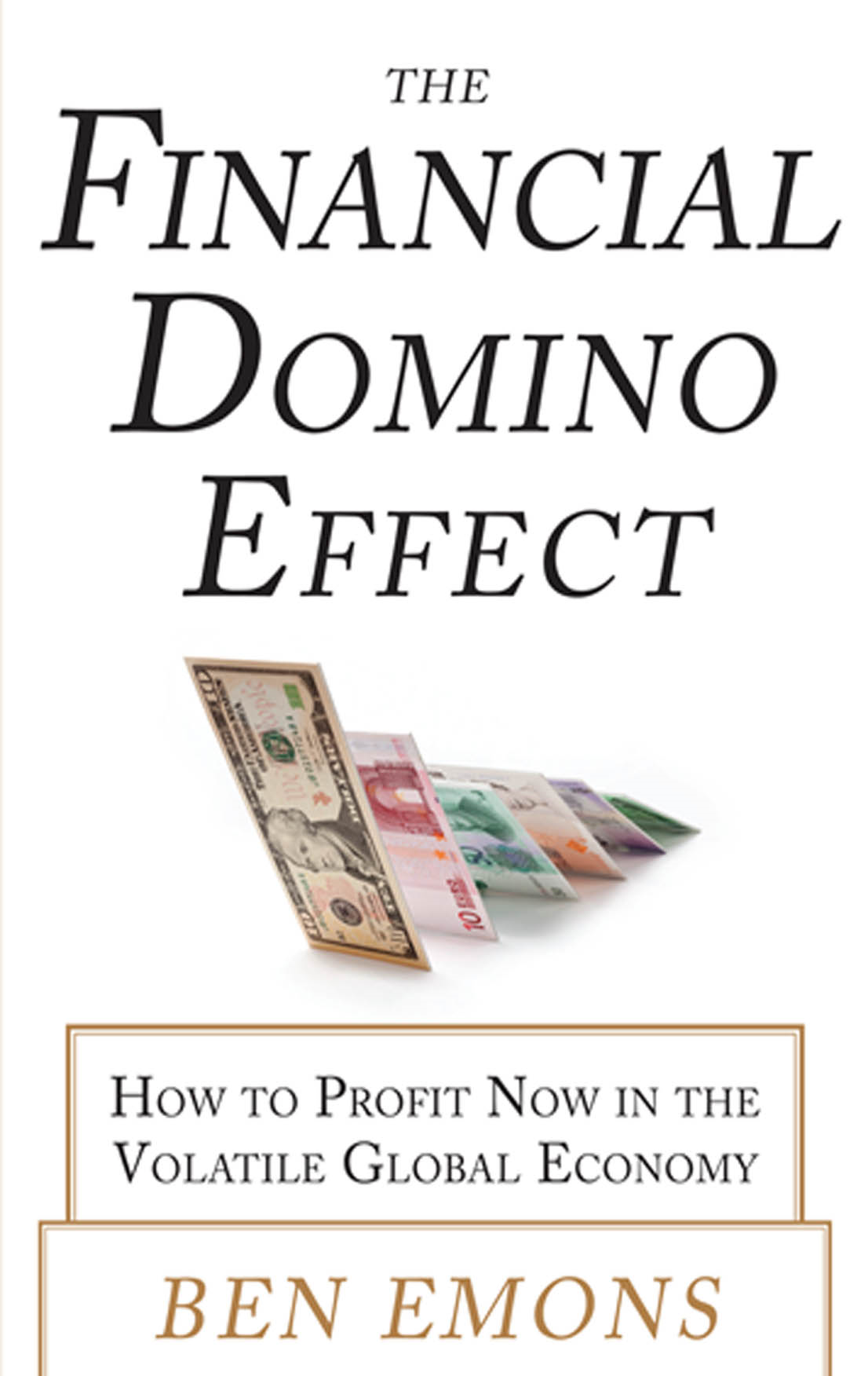 The Financial Domino Effect:  How to Profit Now in the Volatile Global Economy By: Ben Emons