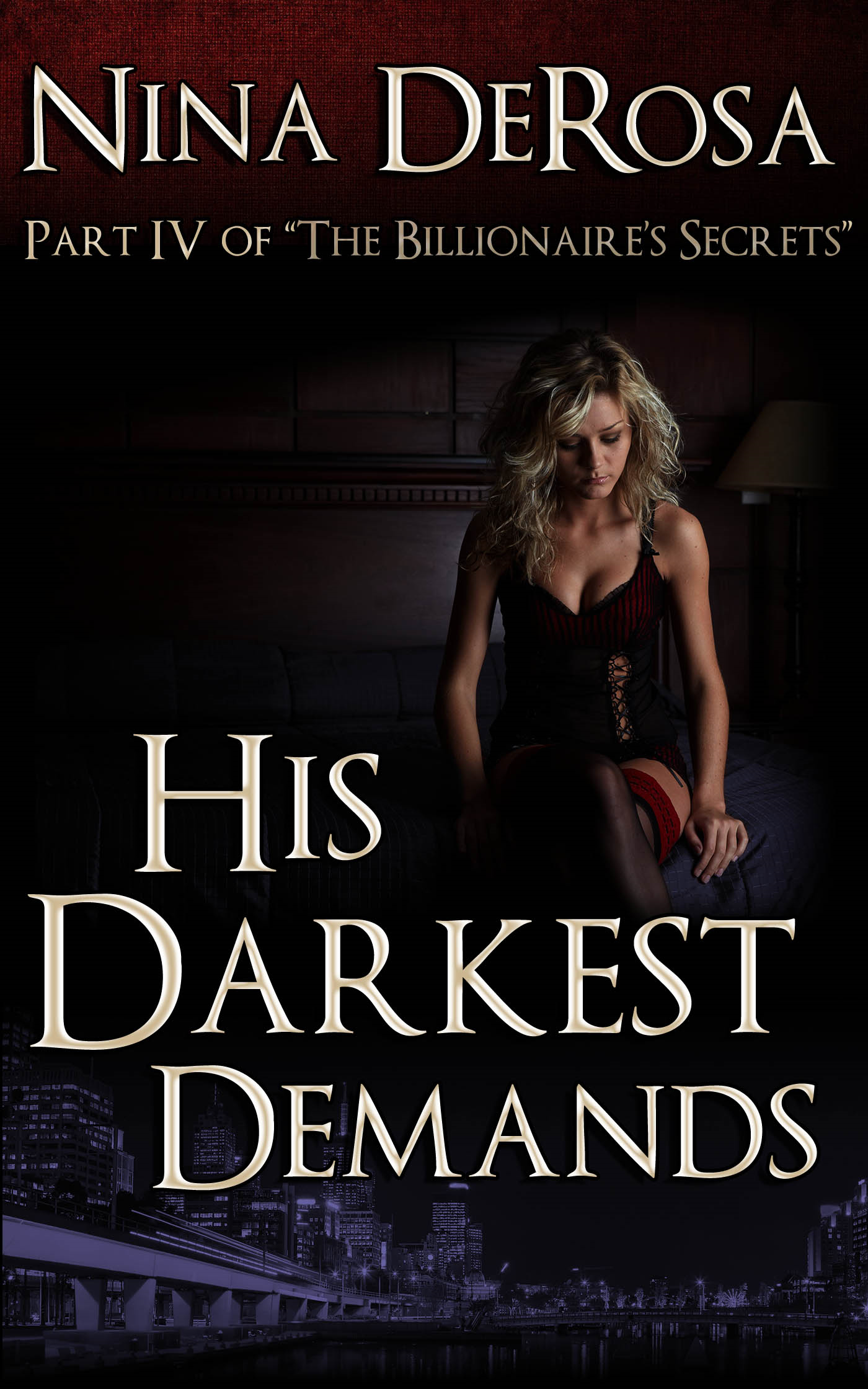 His Darkest Demands:  Part IV of The Billionaire's Secrets By: Nina DeRosa